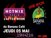 After Work Hotmix radio au Banana Caf� - Mickael Miro, TLF, DJ Twill