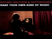 Mathieu Bouthier & Muttonheads - Make Your Own Kind Of Music