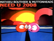 Mathieu Bouthier VS Muttonheads - Need U 2008
